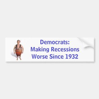 Democrats: Making Recessions Worse Since 1932 Bumper Stickers