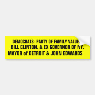 DEMOCRATS- PARTY OF FAMILY VALUES?!!! BUMPER STICKER