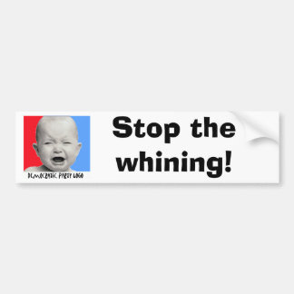 Democrats, Stop the whining! Bumper Sticker