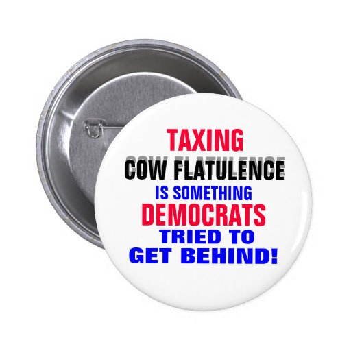DEMOCRATS TAXING COW FLATULENCE..IS SOMETHING PINBACK BUTTONS