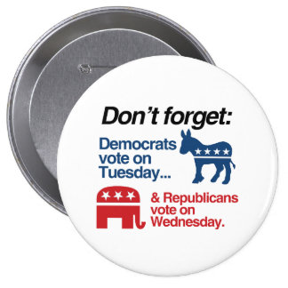 DEMOCRATS VOTE ON TUESDAY REPUBLICANS VOTE ON WEDN PINBACK BUTTON