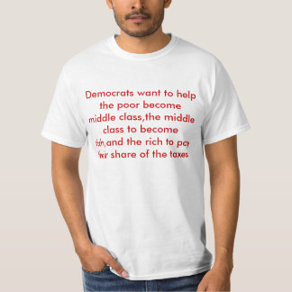 Democrats want to help the poor become middle c... tee shirt