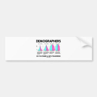 Demographers Do It In Stages & With Transitions Car Bumper Sticker