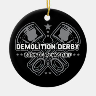 Demolition Derby Born to Break Stuff Ceramic Ornament