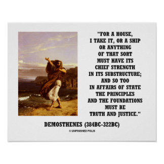 Demosthenes State Principles Truth Justice Quote Poster