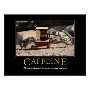 Demotivational Poster: Caffeine Poster at Zazzle
