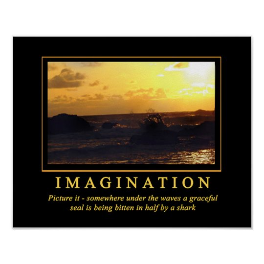 Demotivational Posters ... Imagination | Zazzle