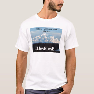 DENALI NATIONAL PARK ALASKA, CLIMB ME T-Shirt