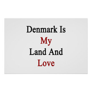 Denmark Is My Land And Love Poster