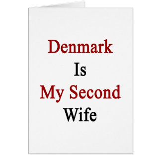 Denmark Is My Second Wife Card