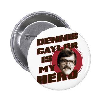 Dennis Gaylor es mi héroe Pin Redondo De 2 Pulgadas