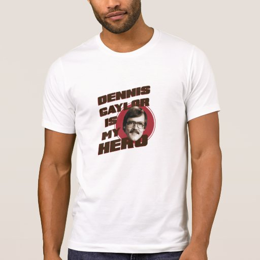 Dennis Gaylor Is My Hero T Shirts
