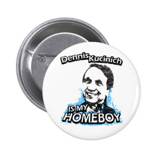 Dennis Kucinich is my homeboy Button