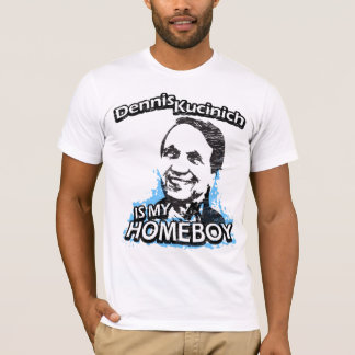 Dennis Kucinich is my homeboy T-Shirt