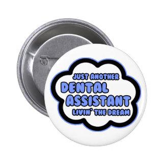 Dental Assistant .. Livin' The Dream Pinback Button
