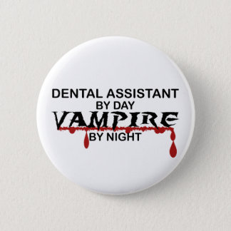 Dental Assistant Vampire by Night Button