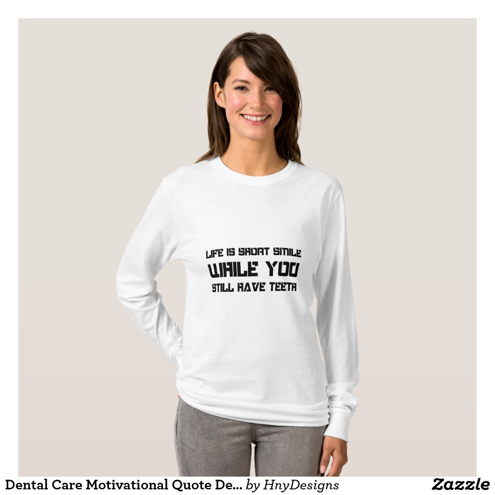 Dental Care Motivational Quote Dentist T-Shirt - Best Selling Long-Sleeve Street Fashion Shirt Designs