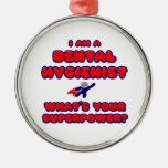 Dental Hygienist .. What's Your Superpower? Metal Ornament
