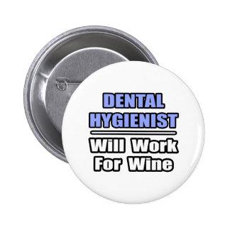 Dental Hygienist...Will Work For Wine 2 Inch Round Button