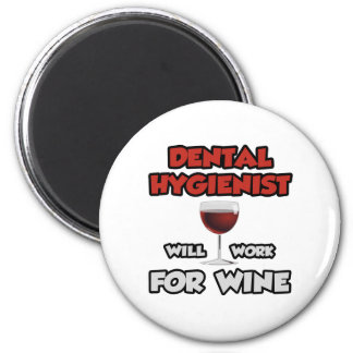 Dental Hygienist ... Will Work For Wine Magnet