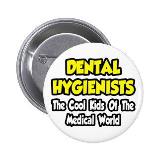 Dental Hygienists...Cool Kids of Med World Pinback Button