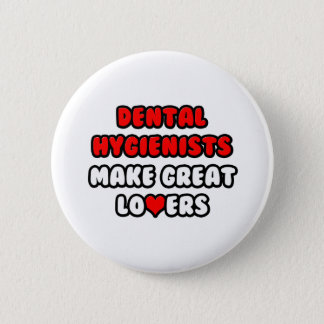 Dental Hygienists Make Great Lovers Button