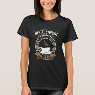 Dental Student Fueled By Coffee T-Shirt