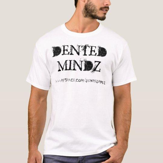 DENTEDMINDZ, WWW.MYSPACE.COM/DENTEDMINDZ T-Shirt