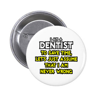 Dentist...Assume I Am Never Wrong 2 Inch Round Button