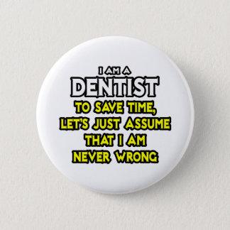 Dentist...Assume I Am Never Wrong Pinback Button