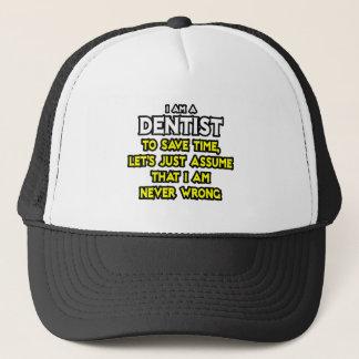 Dentist...Assume I Am Never Wrong Trucker Hat