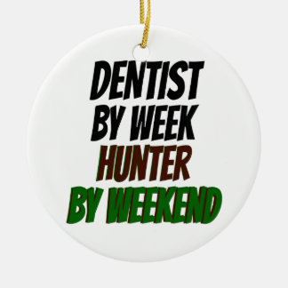 Dentist by Day Hunter by Weekend Ceramic Ornament