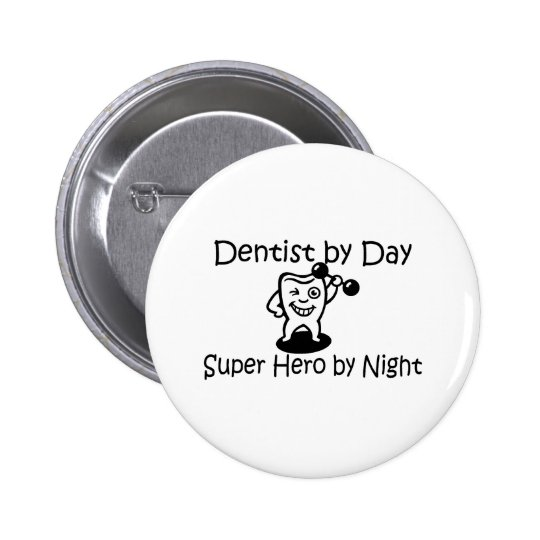 Dentist By Day Super Hero By Night Pinback Button