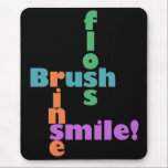 "Dentist Dental Hygienist Mouse Pad<br><div class=""desc"">Brush,  floss,  rinse then SMILE! Cool apparel,  tote bags,  buttons,  gifts and decor for the dentistry profession. Remind patients to brush and floss with a cool dentists graphic design by the Smile Emporium.</div>"