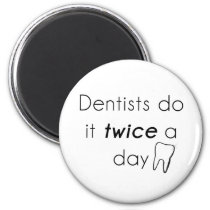 Dentist Do it! Magnet