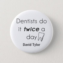 Dentist Do it! Pinback Button