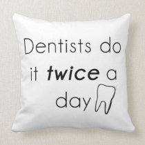 Dentist Do it! Throw Pillow