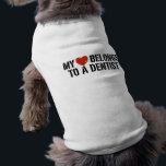 """Dentist Dog Shirt<br><div class=""""desc"""">My Heart Belongs to a Dentist</div>"""