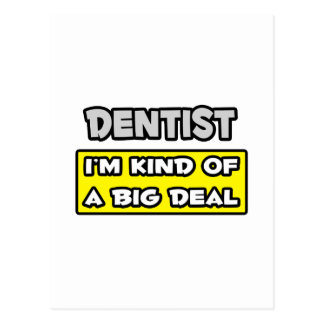 Dentist .. I'm Kind of a Big Deal Postcard