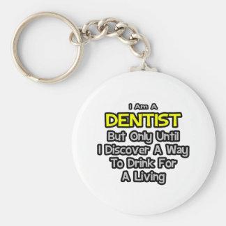 Dentist Joke .. Drink for a Living Keychain