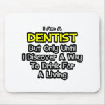 Dentist Joke .. Drink for a Living Mouse Pad