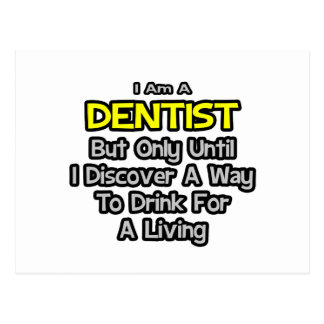 Dentist Joke .. Drink for a Living Postcard