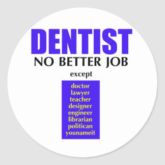 Dentist: No Better Job Classic Round Sticker
