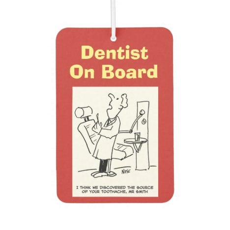 Dentist on board. Funny cartoon about Dentists. Air Freshener