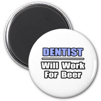 Dentist...Will Work For Beer Magnet
