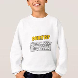 Dentista. Le impresionan Sudadera