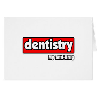 Dentistry...My Anti-Drug Greeting Card