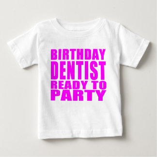 Dentists : Birthday Dentist Ready to Party Baby T-Shirt