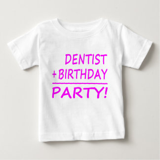 Dentists Birthdays : Dentist + Birthday = Party Baby T-Shirt