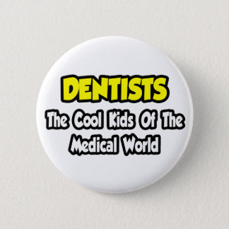 Dentists...Cool Kids of Medical World Button